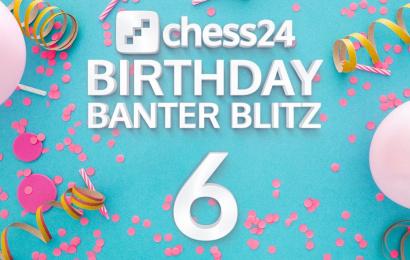 chess24's 6th birthday: 18 hours of Banter Blitz